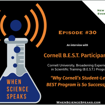 When Science Speaks: Episode 30, Why Cornell's Student-Led BEST Program is so Successful