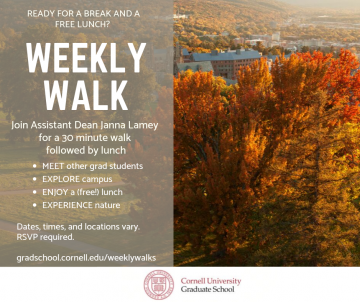 Ready for a break and a free lunch? Weekly Walk. Join Assistant Dean Janna Lamey for a 30 minute walk followed by lunch. Meet other grad students, explore campus, enjoy a (free!) lunch, experience nature. Dates, times, and locations vary. RSVP required.