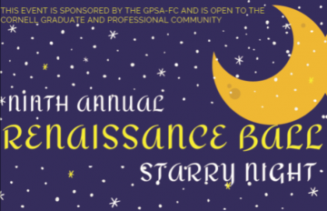 2019 Renaissance Ball Theme Starry Night This Event is Sponsored by the GPSA-FC and is Open to the Cornell Graduate and Professional Community