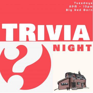 Trivia Night. Tuesdays 8:00-10:00pm, Big Red Barn.