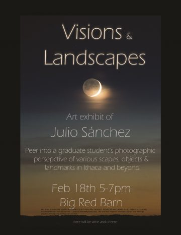 Visions & Landscapes, art exhibit of Julio Sánchez. Peer into a graduate student's photographic perspective of various scapes, objects & landmarks in Ithaca & beyond.
