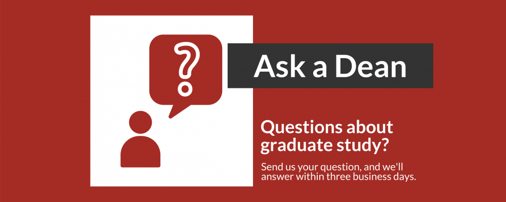 """Figure with question mark in caption bubble and text """"Ask a Dean. Questions about graduate study? Send us your questions and we'll answer within three business days."""""""