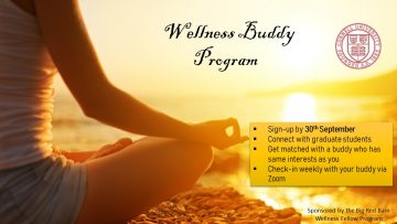 Wellness Buddy Program: sign-up by 30th September, connect with grad students. Get matched with a buddy who has same interests as you. Check-in weekly with your buddy via Zoom
