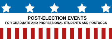 "Banner reading, ""Post-election events for graduate and professional students and postdocs"" with stars above and stripes below, resembling the American flag."