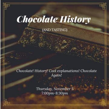 Chocolate! History! Cool explanations! More chocolate! Thursday November 5, 7pm