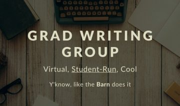 Grad Writing Group. Virtual, Student-Run, Cool. Y'know, like the barn does it.