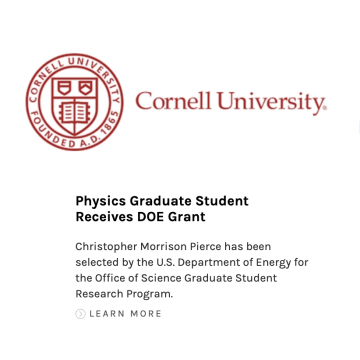 """Screenshot of Department of Energy website homepage. Cornell logo. Text reading: """"Physics graduate student receives DOE grant: Christopher Morrison Pierce has been selected by the U.S. Department of Energy for the Office of Science Graduate Student Research Program. Learn more."""""""