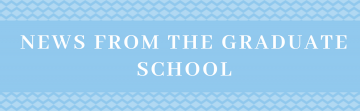 News from the Graduate School