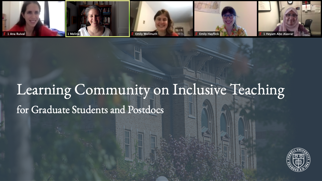 Slide reading Learning Community on Inclusive Teaching for Graduate Students and Postdocs with five Zoom images of people along the top, the CCC building in the background and the Cornell insignia at bottom